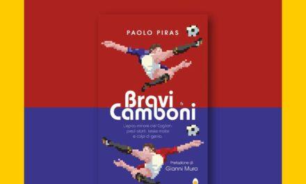 Cagliari – Bravi e Camboni. L'epica minore del Cagliari. Piedi storti, teste matte e colpi di genio