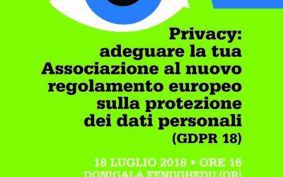 Privacy: adeguare la tua Associazione al nuovo regolamento europeo sulla protezione dei dati personali (GDPR 18) – Donigala Fenughedu, 18 luglio 2018